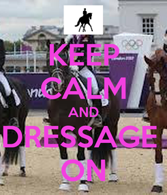 Poster: KEEP CALM AND DRESSAGE  ON