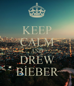 Poster: KEEP CALM AND DREW BİEBER