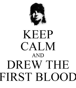 Poster: KEEP CALM AND DREW THE FIRST BLOOD