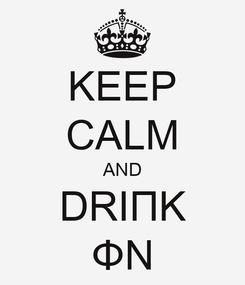 Poster: KEEP CALM AND DRIΠΚ ΦN