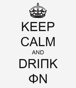 Poster: KEEP CALM AND DRIΠΚ ΦN