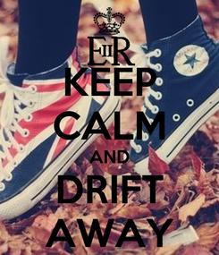 Poster: KEEP CALM AND DRIFT AWAY