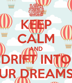 Poster: KEEP CALM AND DRIFT INTO UR DREAMS