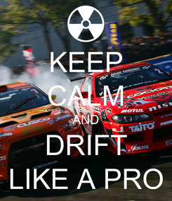 Poster: KEEP CALM AND DRIFT LIKE A PRO
