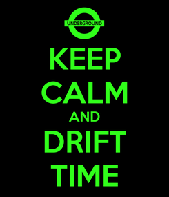 Poster: KEEP CALM AND DRIFT TIME