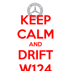 Poster: KEEP CALM AND DRIFT W124