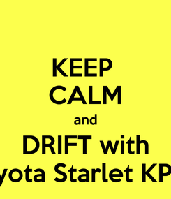 Poster: KEEP  CALM and DRIFT with Toyota Starlet KP60