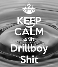Poster: KEEP CALM AND Drillboy Shit