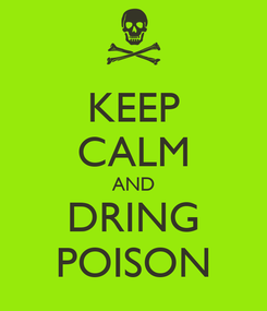 Poster: KEEP CALM AND DRING POISON