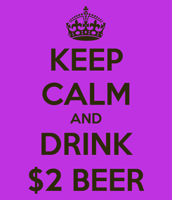 Poster: KEEP CALM AND DRINK $2 BEER