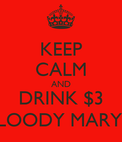 Poster: KEEP CALM AND DRINK $3 BLOODY MARYS