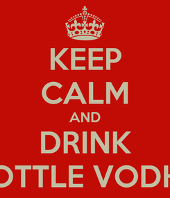 Poster: KEEP CALM AND DRINK 4 BOTTLE VODHKA