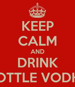 Poster: KEEP CALM AND DRINK 4 BOTTLE VODHKA