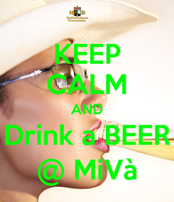 Poster: KEEP CALM AND Drink a BEER @ MiVà