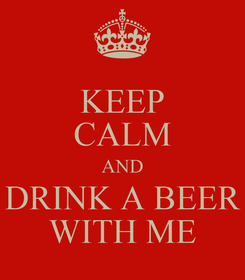 Poster: KEEP CALM AND DRINK A BEER WITH ME