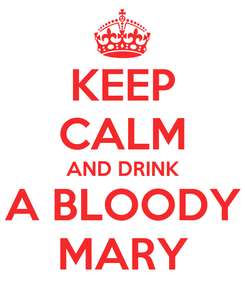 Poster: KEEP CALM AND DRINK A BLOODY MARY