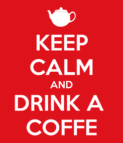 Poster: KEEP CALM AND DRINK A  COFFE
