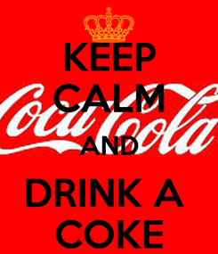 Poster: KEEP CALM AND DRINK A  COKE