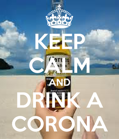 Poster: KEEP CALM AND DRINK A CORONA