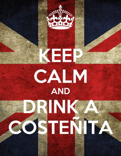 Poster: KEEP CALM AND DRINK A COSTEÑITA
