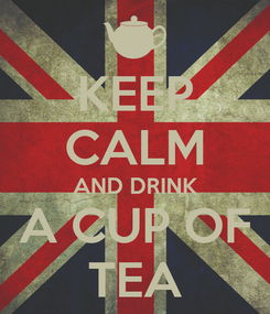 Poster: KEEP CALM AND DRINK A CUP OF TEA