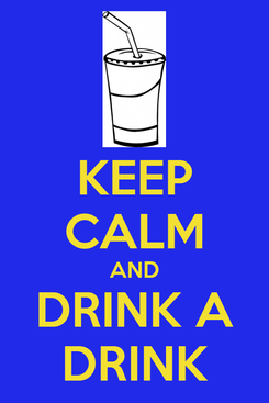 Poster: KEEP CALM AND DRINK A DRINK