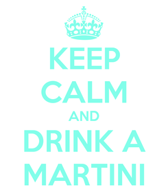 Poster: KEEP CALM AND DRINK A MARTINI