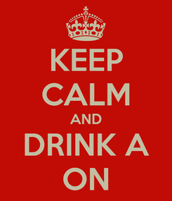 Poster: KEEP CALM AND DRINK A ON
