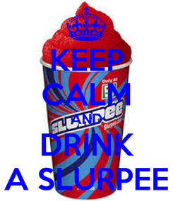Poster: KEEP CALM AND DRINK A SLURPEE