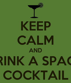 Poster: KEEP CALM AND DRINK A SPACY COCKTAIL