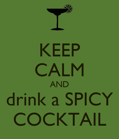 Poster: KEEP CALM AND drink a SPICY COCKTAIL