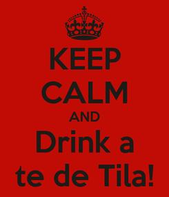 Poster: KEEP CALM AND Drink a te de Tila!