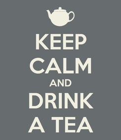 Poster: KEEP CALM AND DRINK A TEA