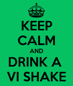 Poster: KEEP CALM AND DRINK A  VI SHAKE