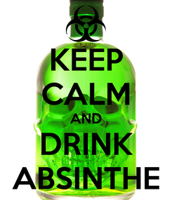 Poster: KEEP CALM AND DRINK ABSINTHE