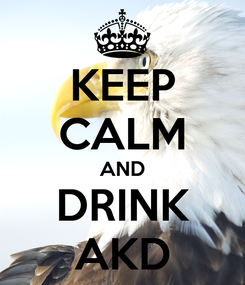 Poster: KEEP CALM AND DRINK AKD