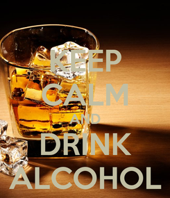 Poster: KEEP CALM AND DRINK ALCOHOL