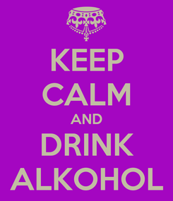 Poster: KEEP CALM AND DRINK ALKOHOL