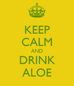 Poster: KEEP CALM AND DRINK ALOE