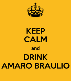 Poster: KEEP CALM and DRINK AMARO BRAULIO