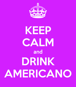 Poster: KEEP CALM and DRINK AMERICANO