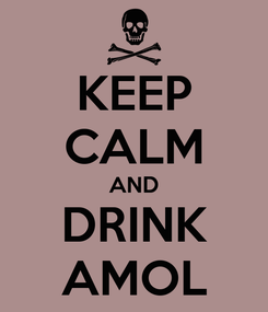 Poster: KEEP CALM AND DRINK AMOL