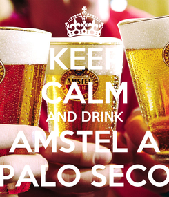 Poster: KEEP CALM AND DRINK AMSTEL A PALO SECO