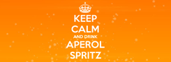 Poster: KEEP CALM AND DRINK APEROL SPRITZ