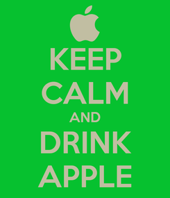 Poster: KEEP CALM AND DRINK APPLE