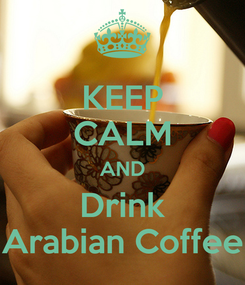Poster: KEEP CALM AND Drink Arabian Coffee