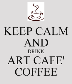 Poster: KEEP CALM AND DRINK ART CAFE' COFFEE