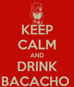 Poster: KEEP CALM AND DRINK BACACHO