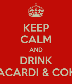 Poster: KEEP CALM AND DRINK BACARDI & COKE