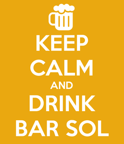 Poster: KEEP CALM AND DRINK BAR SOL